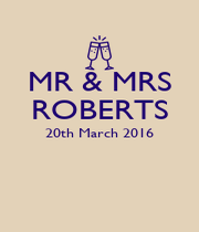 MR & MRS ROBERTS 20th March 2016   - Personalised Poster A4 size