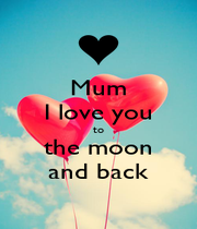 Mum I love you to the moon and back - Personalised Poster A4 size
