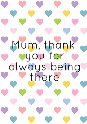 Mum, thank  you for  always  being there - Personalised Poster A4 size