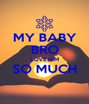 MY BABY BRO LOVE HIM SO MUCH  - Personalised Poster A1 size