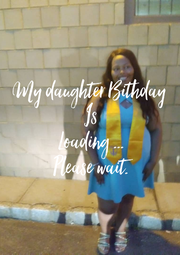 My daughter Bithday  Is Loading ... Please wait. - Personalised Poster A4 size
