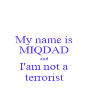 My name is MIQDAD and I'am not a terrorist - Personalised Poster A4 size