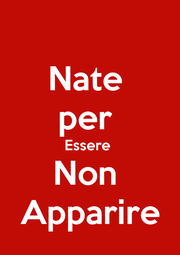 Nate  per  Essere  Non  Apparire - Personalised Poster A1 size