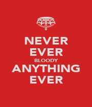 NEVER EVER BLOODY ANYTHING EVER - Personalised Poster A4 size