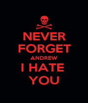 NEVER FORGET ANDREW I HATE  YOU - Personalised Poster A1 size