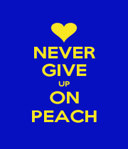 NEVER GIVE UP ON PEACH - Personalised Poster A1 size