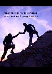 Never look down on someone  unless you are helping them up - Personalised Poster A1 size