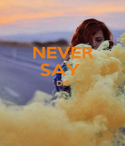 NEVER SAY  DIE   - Personalised Poster A1 size
