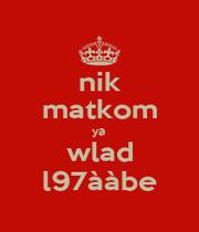 nik matkom ya  wlad l97ààbe - Personalised Poster A1 size