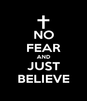 NO FEAR AND JUST BELIEVE - Personalised Poster A1 size