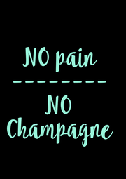 NO pain -------- NO Champagne  - Personalised Poster A4 size