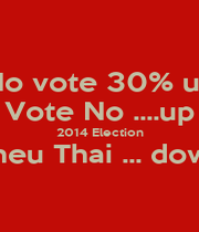 No vote 30% up Vote No ....up 2014 Election Pheu Thai ... down  - Personalised Poster A4 size