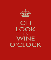 OH LOOK IT'S WINE O'CLOCK - Personalised Poster A4 size