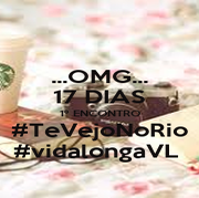...OMG... 17 DIAS 1º ENCONTRO #TeVejoNoRio #vidalongaVL  - Personalised Poster A4 size