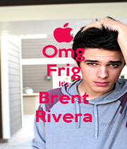 Omg Frig It's Brent Rivera - Personalised Poster A1 size