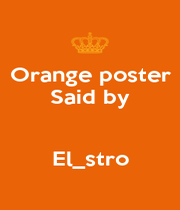 Orange poster Said by   El_stro - Personalised Poster A4 size