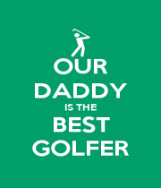 OUR DADDY IS THE BEST GOLFER - Personalised Poster A4 size