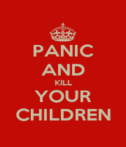 PANIC AND KILL YOUR CHILDREN - Personalised Poster A1 size