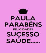PAULA PARABÉNS FELICIDADES SUCESSO SAÚDE...... - Personalised Poster A1 size