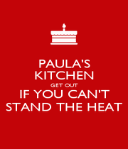 PAULA'S KITCHEN GET OUT IF YOU CAN'T STAND THE HEAT - Personalised Poster A4 size