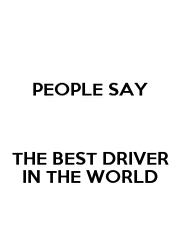 PEOPLE SAY   THE BEST DRIVER IN THE WORLD - Personalised Poster A1 size