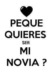 PEQUE QUIERES  SER  MI  NOVIA ? - Personalised Poster A1 size
