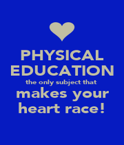 PHYSICAL EDUCATION the only subject that  makes your heart race! - Personalised Poster A4 size