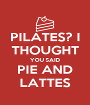 PILATES? I THOUGHT YOU SAID PIE AND LATTES - Personalised Poster A1 size