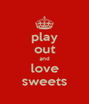 play out and love sweets - Personalised Poster A1 size