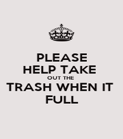 PLEASE HELP TAKE  OUT THE  TRASH WHEN IT  FULL - Personalised Poster A1 size