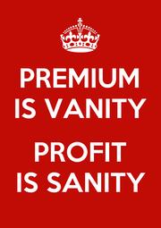 PREMIUM IS VANITY  PROFIT IS SANITY - Personalised Poster A4 size
