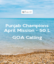 Punjab Champions April Mission - 50 L  GOA Calling  - Personalised Poster A1 size