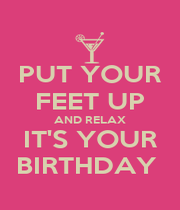 PUT YOUR FEET UP AND RELAX IT'S YOUR BIRTHDAY  - Personalised Poster A4 size