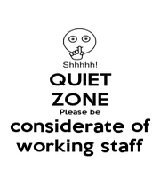 QUIET ZONE Please be considerate of working staff - Personalised Poster A4 size