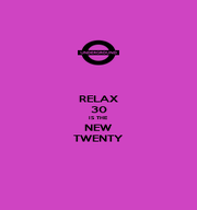 RELAX 30 IS THE  NEW TWENTY - Personalised Poster A1 size