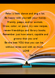 Relax a little, dance and sing a lot. 