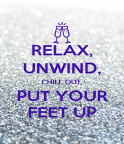 RELAX, UNWIND, CHILL OUT, PUT YOUR FEET UP - Personalised Poster A4 size