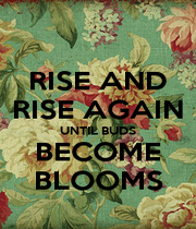 RISE AND RISE AGAIN UNTIL BUDS BECOME BLOOMS - Personalised Poster A1 size