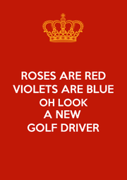 ROSES ARE RED VIOLETS ARE BLUE OH LOOK A NEW  GOLF DRIVER - Personalised Poster A1 size