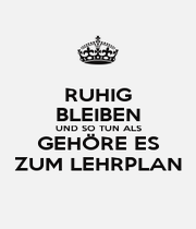 RUHIG BLEIBEN UND SO TUN ALS GEHÖRE ES ZUM LEHRPLAN - Personalised Poster A1 size
