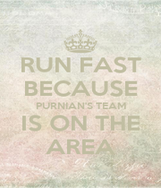 RUN FAST BECAUSE PURNIAN'S TEAM IS ON THE AREA - Personalised Poster A1 size