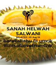 SANAH HELWAH SALWANI BELATED -10 Aug 19 barakallahu fii umrik #lotsoflovefromGW - Personalised Poster A1 size