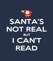 SANTA'S NOT REAL BUT I CAN'T READ - Personalised Poster A4 size