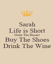 Sarah Life is Short Order The Dessert Buy The Shoes Drink The Wine - Personalised Poster A4 size