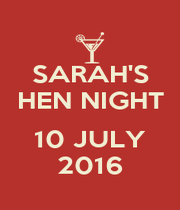 SARAH'S HEN NIGHT  10 JULY 2016 - Personalised Poster A1 size