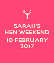 SARAH'S HEN WEEKEND  10 FEBRUARY 2017 - Personalised Poster A4 size