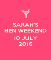 SARAH'S HEN WEEKEND  10 JULY 2016 - Personalised Poster A4 size