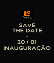 SAVE THE DATE - 20 / 01 INAUGURAÇÃO - Personalised Poster A1 size