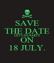 SAVE THE DATE LET'S GO PARTY ON 18 JULY. - Personalised Poster A4 size