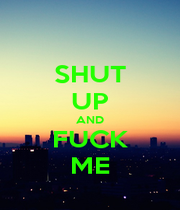 SHUT UP AND FUCK ME - Personalised Poster A1 size